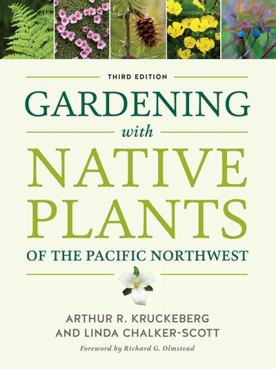 """""""Gardening with Native Plants of the Pacific Northwest"""" (Arthur Kruckberg and Linda Chalker-Scott, (originally published in 1982 and updated in 2019, University of Washington Press) was one of the first gardening books that focused on native plants and how to use them in the landscape. (Courtesy photo)"""