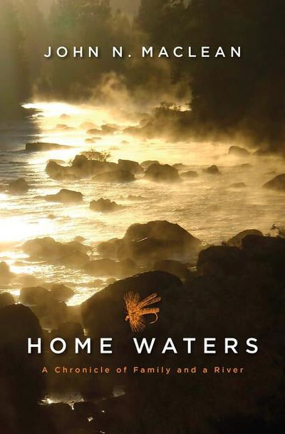 """""""Home Waters: A Chronicle of Family and a River"""" by John N. Mclean  (Custom House)"""