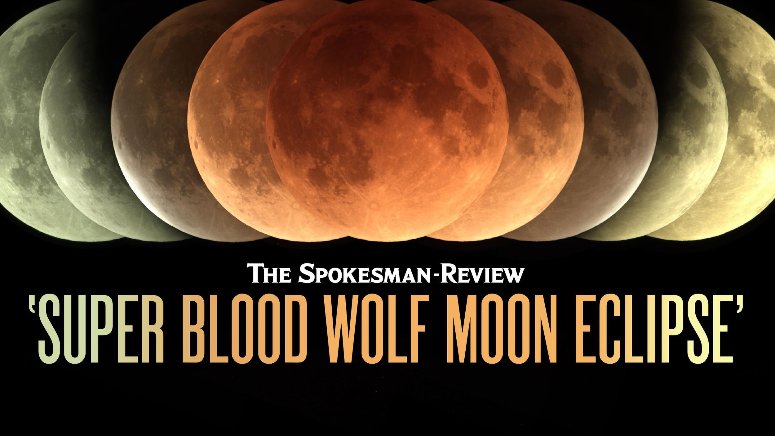 super blood wolf moon eclipse worth howling about if weather clears the spokesman review super blood wolf moon eclipse worth
