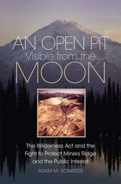 """An Open Pit Visible from the Moon"" is a book by Adam Sowards, a University of Idaho history professor. (COURTESY / COURTESY)"