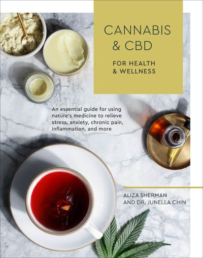 """""""Cannabis & CBD for Health & Wellness: An Essential Guide for Using Nature's Medicine to Relieve Stress, Anxiety, Chronic Pain, Inflammation, and More"""" (Courtesy Ten Speed Press)"""