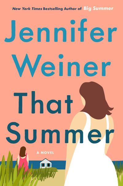 """""""That Summer"""" by Jennifer Weiner  (Atria)"""
