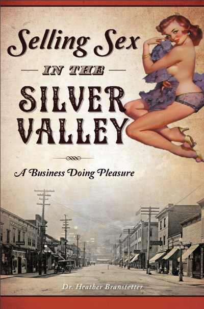 The cover of Dr. Heather Branstetter's book on the history of the sex trade in the Silver Valley. (Courtesy: Dr. Heather Branstetter)