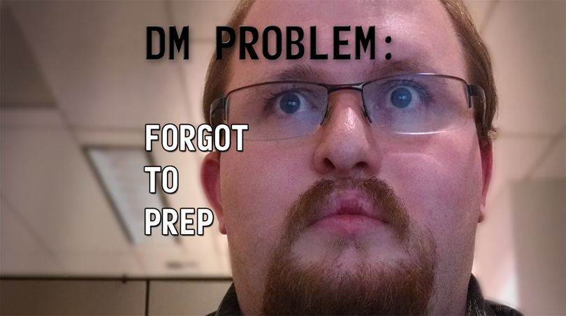 DM Problem: Forgetting to prep for the game (Andrew Smith)
