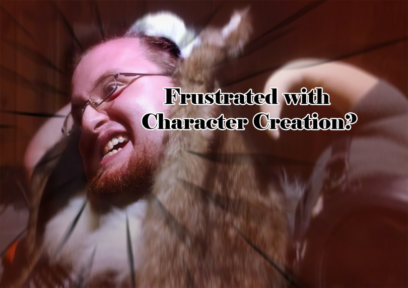 Frustrated with Character Creation? (Bruce Blunt / Andrew Smith)